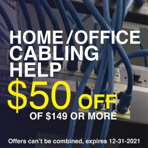 Get your $50 Off Home & Office Cabling Help Coupon of $149 or more.